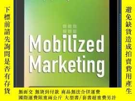 二手書博民逛書店Mobilized罕見Marketing: How to Drive Sales, Engagement, and