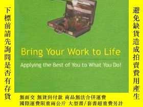 二手書博民逛書店Bring罕見Your Work To Life-讓你的工作充滿活力Y436638 William J. Mi