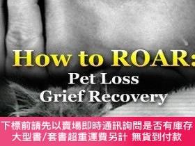 二手書博民逛書店How罕見to ROAR: Pet Loss Grief RecoveryY360448 Robin Jean