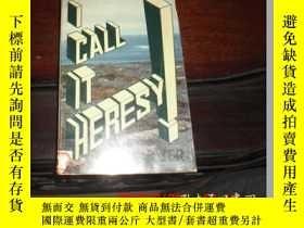 二手書博民逛書店I罕見CALL IT HERESYY25524 出版1974
