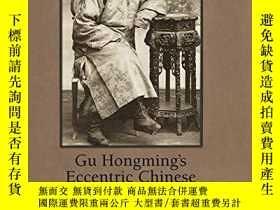 二手書博民逛書店Gu罕見Hongming s Eccentric Chinese OdysseyY256260 Chunmei