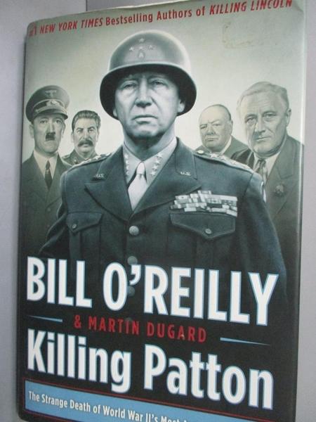 【書寶二手書T9/歷史_ZIF】Killing Patton: The Strange Death of…_O Reil