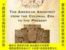二手書博民逛書店The罕見American Architect From The Colonial Era To The Pres