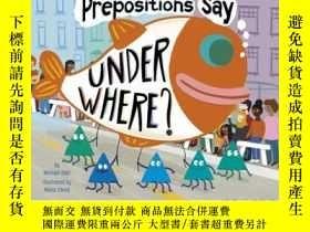 二手書博民逛書店Prepositions罕見Say Under Where?Y3