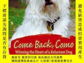 二手書博民逛書店Come罕見Back, Como: Winning the Heart of a Reluctant Dog-回來