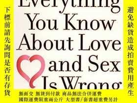 二手書博民逛書店Everything罕見You Know About Love And Sex Is WrongY256260