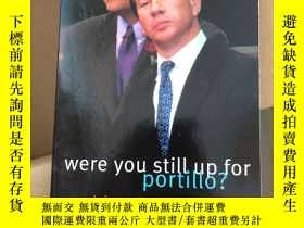 二手書博民逛書店Were罕見you still up for portillo?