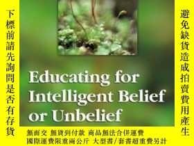 二手書博民逛書店Educating罕見For Intelligent Belief Or UnbeliefY364682 Ne