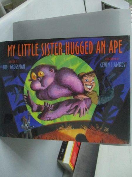 【書寶二手書T9/少年童書_ZFJ】My Little Sister Hugged an Ape_Bill Grossm