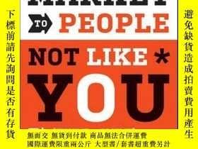 二手書博民逛書店How罕見to Market to People Not Like You: Know It or Blow