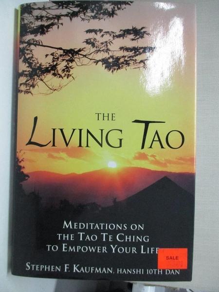 【書寶二手書T4/宗教_BK7】The living Tao : meditations on the Tao te ching to empower your life_Stephen F. Kaufman.
