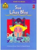 二手書博民逛書店《Sue Likes Blue: A School Zone Start To Read! Book Level 2》 R2Y ISBN:0887430112