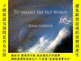 二手書博民逛書店To罕見Inhabit The Felt WorldY307751 Susan Gardner Red Mou
