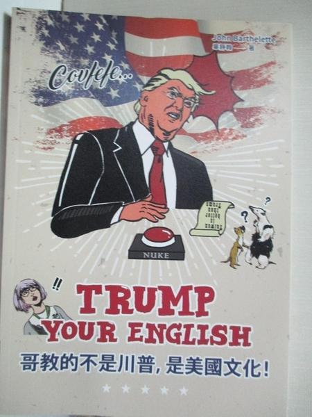 【書寶二手書T1/語言學習_BBM】Trump Your English 哥教的不是川普,是美國文化!_畢靜翰(John Barthelet