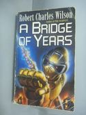 【書寶二手書T7/原文小說_HIS】A Bridge of Years_Robert Charles Wilson