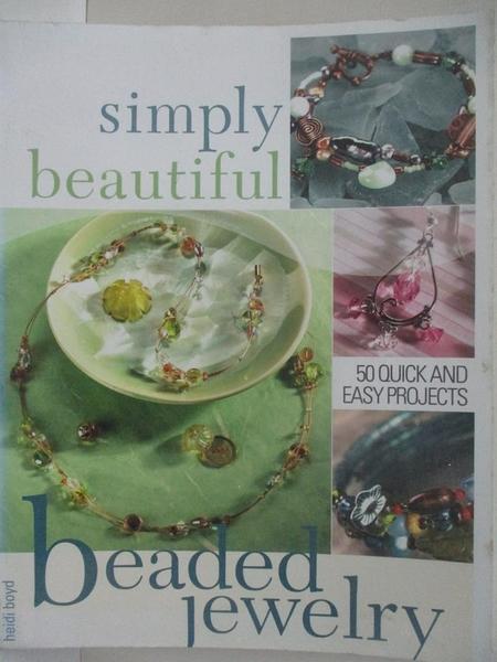 【書寶二手書T9/設計_DSJ】Simply Beautiful Beaded Jewelry: 50 Quick and Easy Projects_Boyd, Heidi