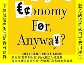 二手書博民逛書店What s罕見The Economy For, Anyway?Y364682 David K. Batker