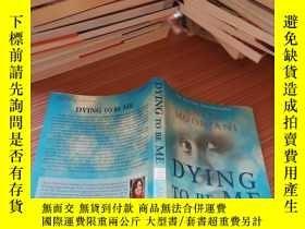 二手書博民逛書店Dying罕見to be Me - My Journey from Cancer, to Near Death,