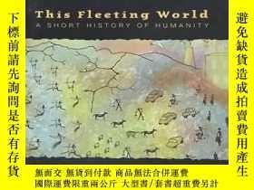 二手書博民逛書店This罕見Fleeting World : a short history of humanity 【英文原版,