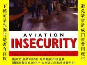 二手書博民逛書店Aviation罕見Insecurity: The New Challenges of Air Travel-航空