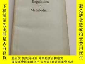 二手書博民逛書店Regulation罕見in Metabolism[代謝作用的調節]內部交流版 平裝 沒勾畫Y6318 E.