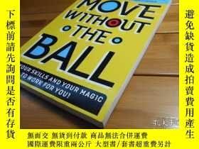 二手書博民逛書店MOVE罕見WITHOUT THE BALL, PUT YOUR