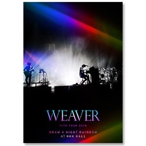 WEAVER DVD『WEAVER 11th TOUR 2016「Draw a Night Rainbow」at NHK HALL』