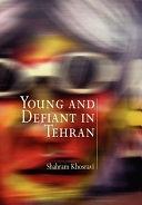 二手書博民逛書店 《Young and Defiant in Tehran》 R2Y ISBN:0812240391│University of Pennsylvania Press