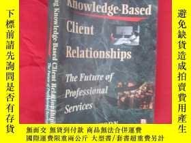 二手書博民逛書店Developing罕見Knowledge-Based Client Relationships: The Fut