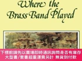 二手書博民逛書店The罕見Garden Where The Brass Band PlayedY255174 Vestdijk