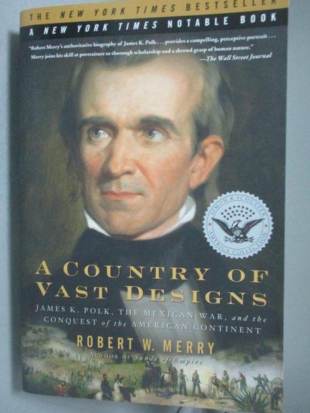 【書寶二手書T7/歷史_XEP】A Country of Vast Designs_Robert W. Merry