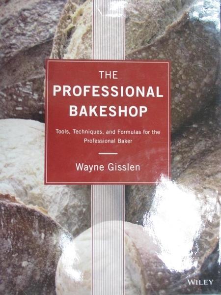 【書寶二手書T1/餐飲_GMQ】The Professional Bakeshop: Tools, Techniques...Baker