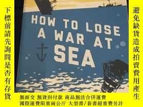二手書博民逛書店how罕見to lose a war at seaY247760