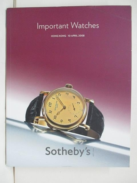 【書寶二手書T5/收藏_DIL】Sotheby s_Important Watches_2008/4/10