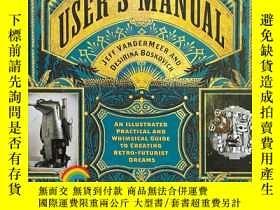 二手書博民逛書店The罕見Steampunk User s Manual: An Illustrated PractY3314