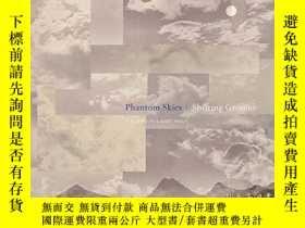 二手書博民逛書店Phantom罕見Skies and Shifting Ground: Landscape, Culture, a