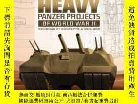 二手書博民逛書店German罕見Super Heavy Panzer Projects of World War II-二戰德國超