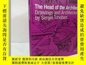 二手書博民逛書店THE罕見HEAD OF THE ARCHITECT DRAWINGS AND ...Y22565 不祥 不祥