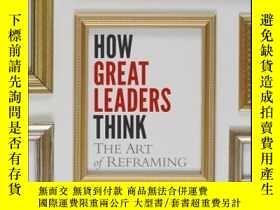 二手書博民逛書店How罕見Great Leaders Think: The Art of ReframingY410016 L