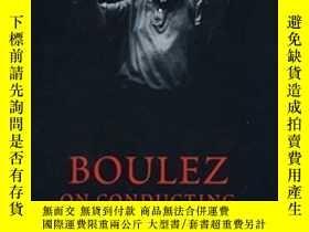 二手書博民逛書店【罕見】Boulez On Conducting ;2003年出版Y171274 Pierre Boulez