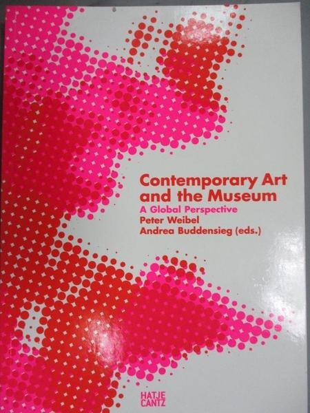 【書寶二手書T1/藝術_JLS】Contemporary Art and the Museum: A Global Perspective_Weibel