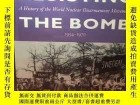 二手書博民逛書店英文原版:Resisting罕見the bombY367822 Lawrence S. Wittner 略