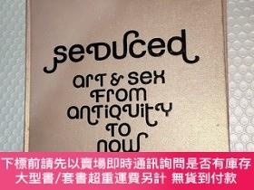 二手書博民逛書店Seduced:Art罕見and Sex from Antiquity to Now 從古至今的誘惑藝術Y40