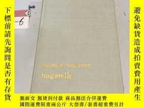 二手書博民逛書店罕見法文原版:Bagatelle《瑣事》布面精裝Y182979