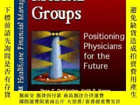 二手書博民逛書店Capitalizing罕見Medical Groups: Positioning Physicians For