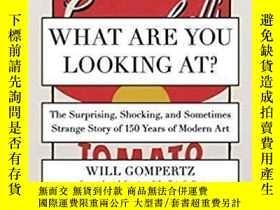 二手書博民逛書店What罕見Are You Looking At?-你在看什麽?Y436638 Will Gompertz P