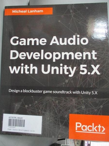 【書寶二手書T2/原文書_JCW】Game Audio Development with Unity 5.X_Lanham, Micheal