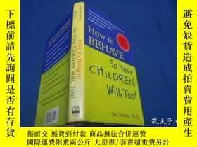 二手書博民逛書店HOW罕見TO BEHAVE SO YOUR CHILDREN WILL,TOO!(外文版精裝)(不認識外文,作者