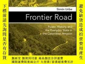二手書博民逛書店Frontier罕見Road: Power, History, and the Everyday State in