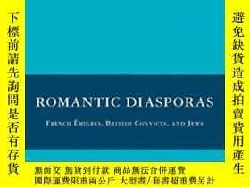 二手書博民逛書店Romantic罕見Diasporas: French ?migr?s British Convicts And